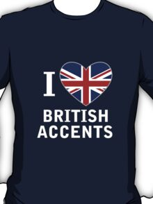 I love British Accents T-Shirt