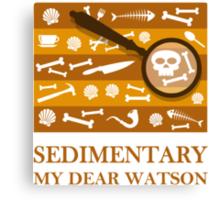 Sedimentary Watson! Canvas Print