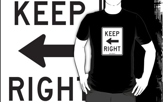Keep Right (My Right) Sign, Tee by Charles McFarlane