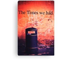 The Times we had. Canvas Print