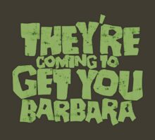 They're coming to get you Barbara by Adho1982