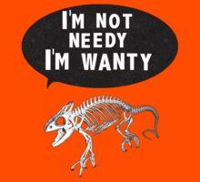 I'm not NEEDY I'm WANTY  by shandab3ar