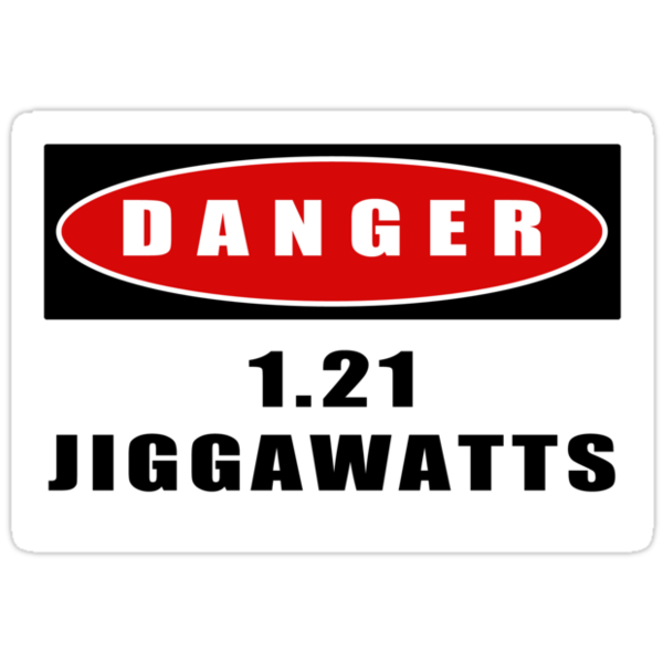 WARNING: 1.21 Jiggawatts! by TeamNotSoSuper