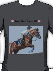Just Get Over It! - Horse T-Shirt T-Shirt