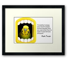 Don't Open Your Mouth! Framed Print