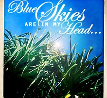 Blue Skies Are In My Head by Sarah ORourke