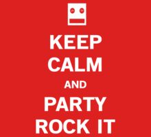 Be Calm and Party Rock by SholoRobo