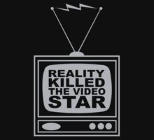 Reality (TV) Killed the Video Star by monkeyjunkshop