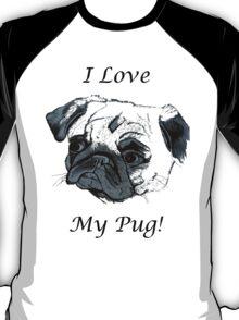I Love My Pug! T-Shirt or Hoodie T-Shirt