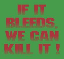 If it bleeds, we can kill it ! by loogyhead