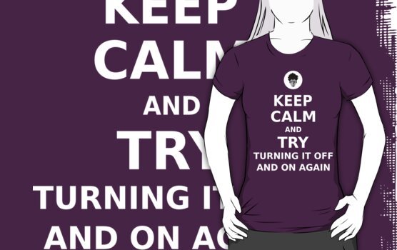 Keep Calm and Try Turning It Off and On Again by ottou812