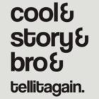 Cool & Story & Bro & Tell it again by jezkemp