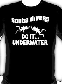 Scuba divers do it underwater T-Shirt