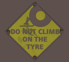 Don't climb on the tyre by fritsswanepoel
