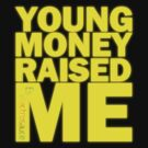Young Money Raised Me by electrosauce