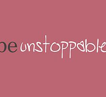 Be unstoppable by greenstonetype