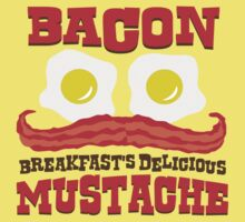 Bacon - Breakfast's Delicious Mustache by DetourShirts