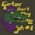 Gator Pimps Don&#x27;t Cry by theepiceffect