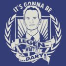 Legen...Wait For It....Dary by Tom Trager