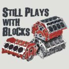 Still Plays With Blocks by KlassicKarTeez