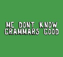 Me don't know grammars good by digerati