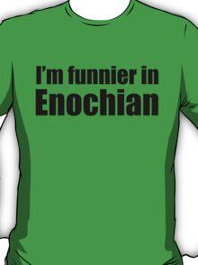 I'm Funnier in Enochian (black text) T-Shirt