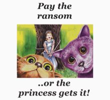 """Pay the ransom, or the Princess gets it!""   by Margaret Sanderson"
