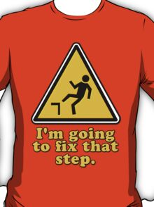 I'm Going To Fix That Step T-Shirt