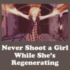 Never Shoot a Girl While She's Regenerating White Text by PopCultFanatics