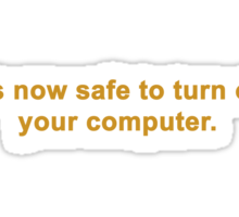 It's Now Safe To Turn Off Your Computer Sticker