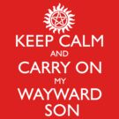 KEEP CALM AND CARRY ON MY WAYWARD SON by fandomfashions