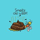 """Willy Bum Bum - """"Smelly Old Wasp!"""" by alienredwolf"""