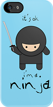 it's ok i'm a ninja by Trish Marinozzi