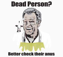 "Walter Bishop - ""Dead Person? Better check their anus"" by godgeeki"