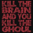 Kill The Brain Kill The Ghoul by AngryMongo