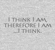 I think I am, therefore I am, I think. by digerati