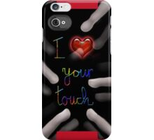 I love your touch iPhone Case/Skin