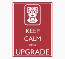Keep Calm And Upgrade by Tonberry