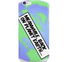 Meanwhile, back on planet earth... iPhone Case/Skin