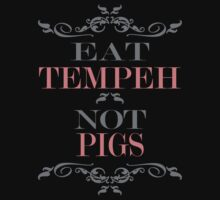 Eat Tempeh Not Pigs by veganese