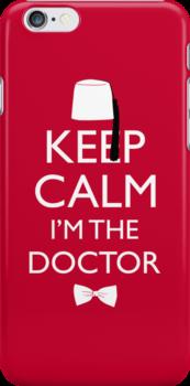 Keep Calm I'm The Doctor by huckblade