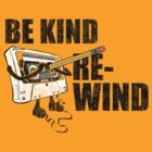 Be Kind Rewind by Alex Pawlicki