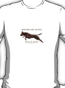 Australian Kelpie - born to work T-Shirt