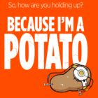 I'm a Potato by powerpig