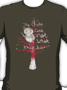 The Owls are Not What they Seem  T-Shirt