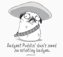 Puddin' Don't Need No Stinking Badges by PuddinDont