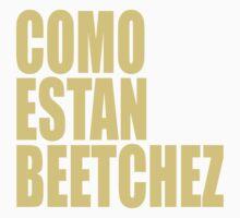 Como Estan Beetchez by aydanfranks