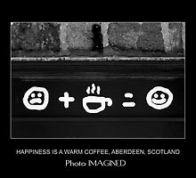 HAPPINESS IS A WARM COFFEE, ABERDEEN, SCOTLAND by PhotoIMAGINED