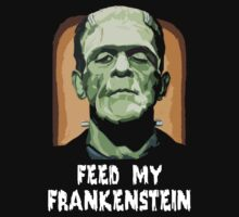 Feed My Frankenstein ( T-Shirt ) by PopCultFanatics