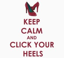 Keep Calm and Click Your Heels tshirt by olivehue